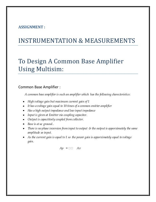 ASSIGNMENT : INSTRUMENTATION & MEASUREMENTS To Design A Common Base Amplifier Using Multisim: Common Base Amplifier : A co...