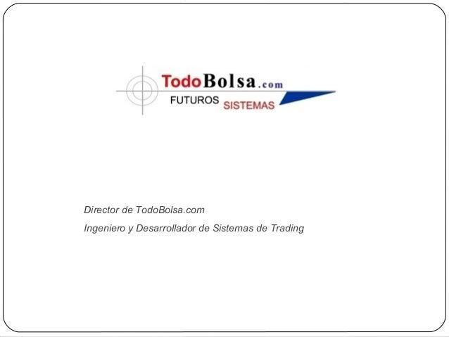 Ponente:Miguel SánchezDirector de TodoBolsa.comIngeniero y Desarrollador de Sistemas de Trading