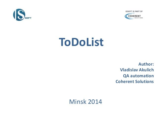 Minsk 2014 ToDoList Author: Vladislav Akulich QA automation Coherent Solutions