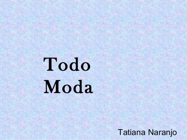 Tatiana Naranjo Todo Moda