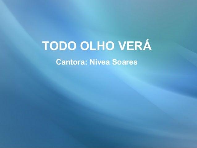 TODO OLHO VERÁ Cantora: Nívea Soares