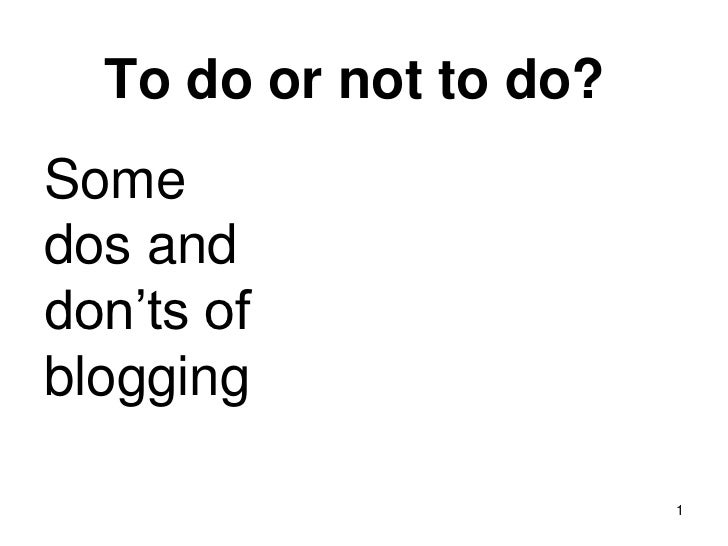 To do or not to do?Somedos anddon'ts ofblogging                        1