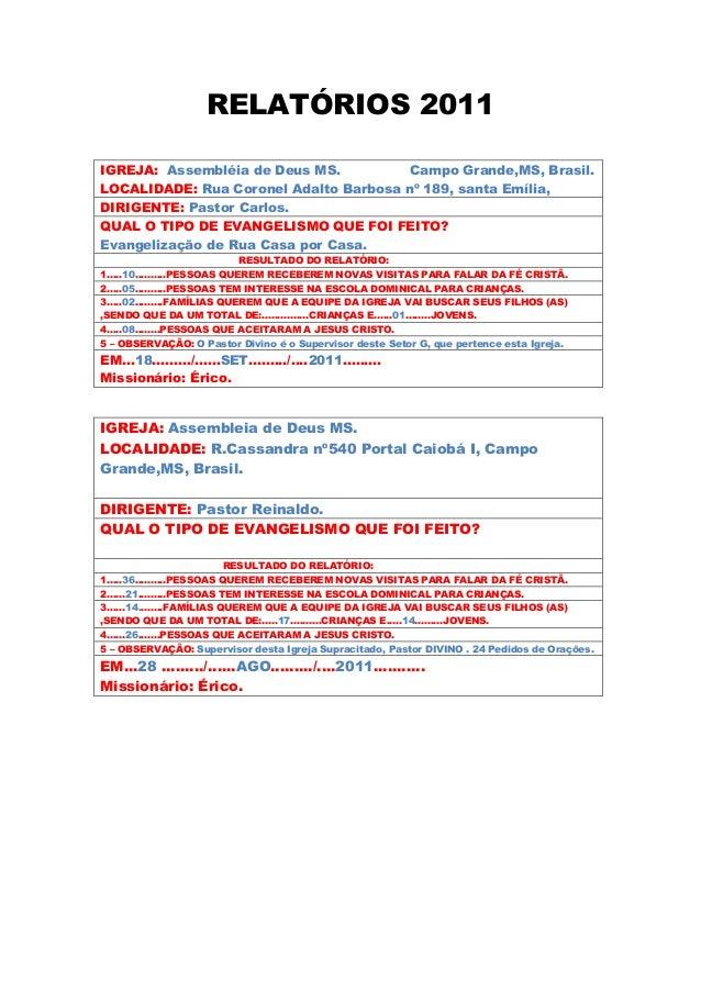 RELATÓRIOS 2011IGREJA: Assembleia de Deus MS.LOCALIDADE: R.Cassandra nº540 Portal Caiobá I, CampoGrande,MS, Brasil.DIRIGEN...