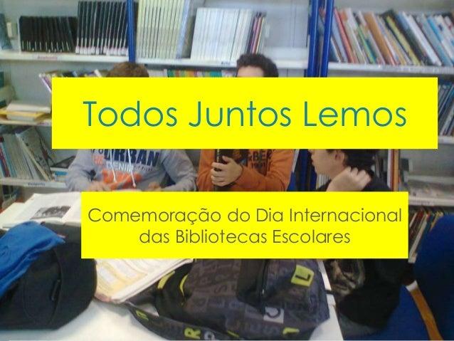 Todos Juntos Lemos  Comemoração do Dia Internacional  das Bibliotecas Escolares