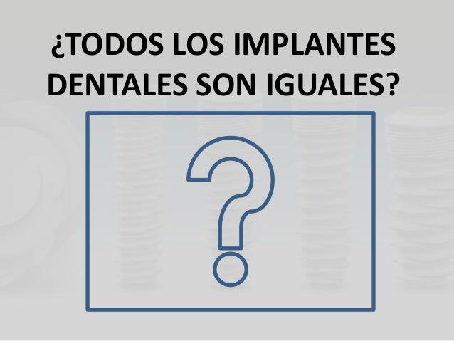 Todos los implantes dentales son iguales