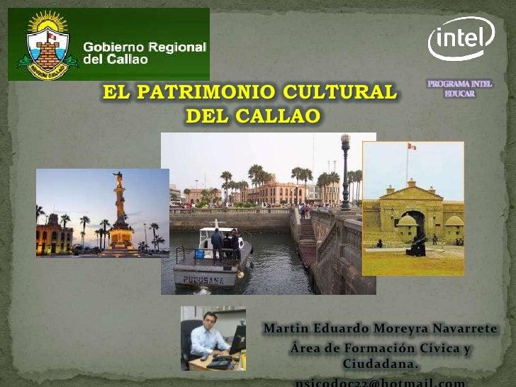 PROGRAMA  INTEL EDUCAR<br />EL PATRIMONIO CULTURAL<br /> DEL CALLAO<br />Martin Eduardo Moreyra Navarrete<br />Área de For...