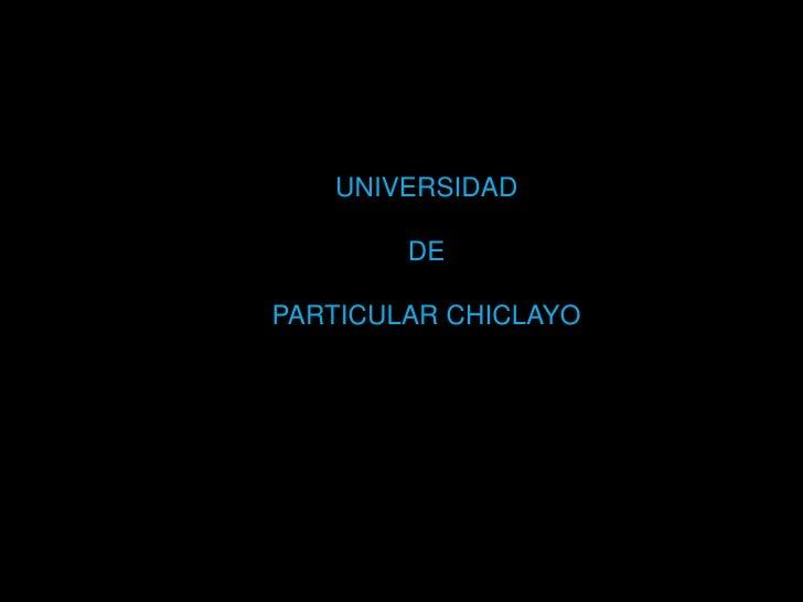 UNIVERSIDAD<br />DE <br />PARTICULAR CHICLAYO<br />