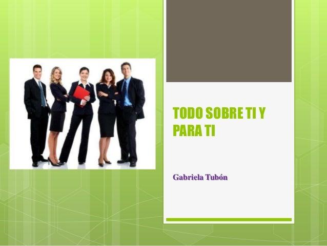 TODO SOBRE TI Y PARA TI  Gabriela Tubón