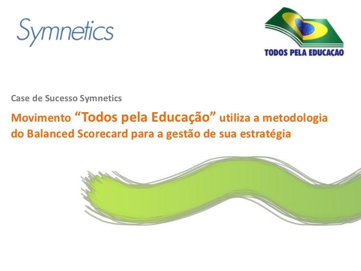"""Logo do clienteCase de Sucesso SymneticsMovimento """"Todos pela Educação"""" utiliza a metodologiado Balanced Scorecard para a ..."""
