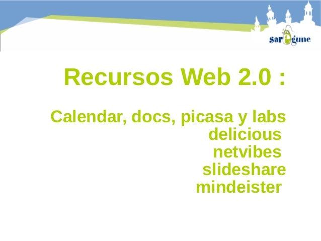 Recursos Web 2.0 : Calendar, docs, picasa y labs delicious netvibes slideshare mindeister