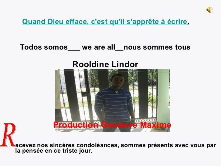 Todos somos___ we are all__nous sommes tous Rooldine Lindor   ecevez nos sincères condoléances, sommes présents avec vous ...