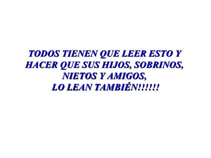 TODOS TIENEN QUE LEER ESTO Y HACER QUE SUS HIJOS, SOBRINOS, NIETOS Y AMIGOS, LO LEAN TAMBIÉN!!!!!!