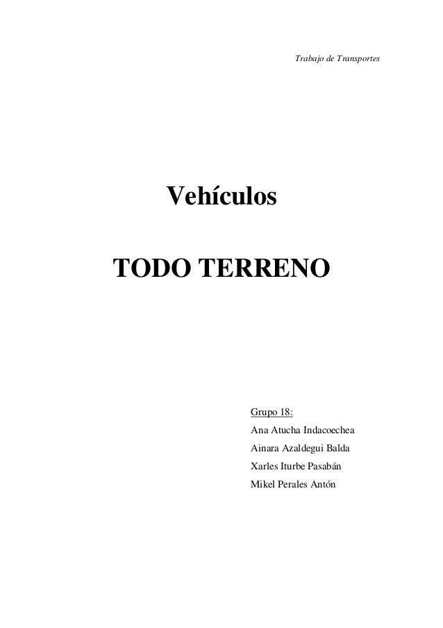 Trabajo de Transportes Vehículos TODO TERRENO Grupo 18: Ana Atucha Indacoechea Ainara Azaldegui Balda Xarles Iturbe Pasabá...