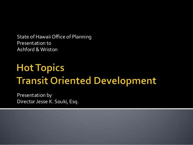 State of Hawaii Office of PlanningPresentation toAshford &WristonPresentation byDirector Jesse K. Souki, Esq.