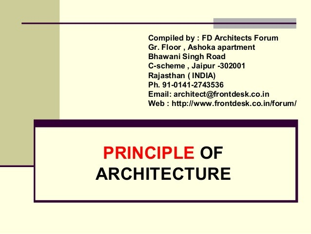 PRINCIPLE  OF ARCHITECTURE Complied by : Manish Jain  Gr. Floor , Ashoka apartment  Bhawani Singh Road C-scheme , Jaipur -...