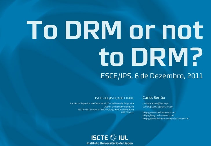 To DRM or not     to DRM?                  ESCE/IPS, 6 de Dezembro, 2011                         ISCTE-IUL/ISTA/ADETTI-IUL...