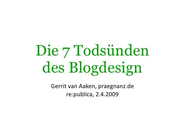 Die 7 Todsünden  des Blogdesign   GerritvanAaken,praegnanz.de         re:publica,2.4.2009