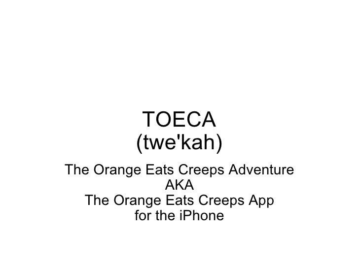 TOECA (twe'kah) The Orange Eats Creeps Adventure AKA The Orange Eats Creeps App for the iPhone