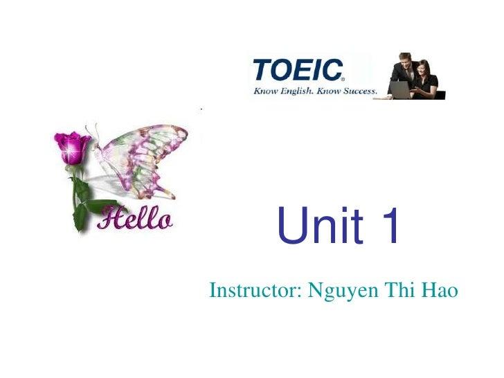 Unit 1Instructor: Nguyen Thi Hao