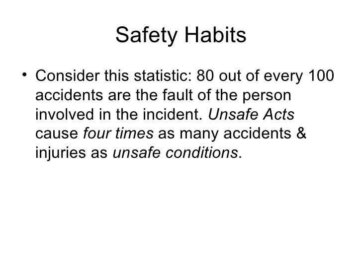 Safety Habits <ul><li>Consider this statistic: 80 out of every 100 accidents are the fault of the person involved in the i...
