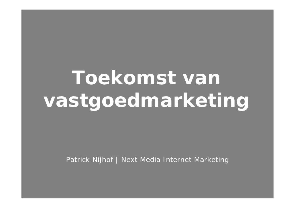 Toekomst van vastgoedmarketing   Patrick Nijhof | Next Media Internet Marketing