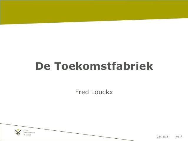 De Toekomstfabriek Fred Louckx  22/11/13  pag. 1