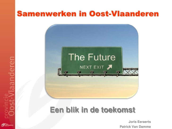 Samenwerken in Oost-Vlaanderen      Een blik in de toekomst                              Joris Eeraerts                   ...
