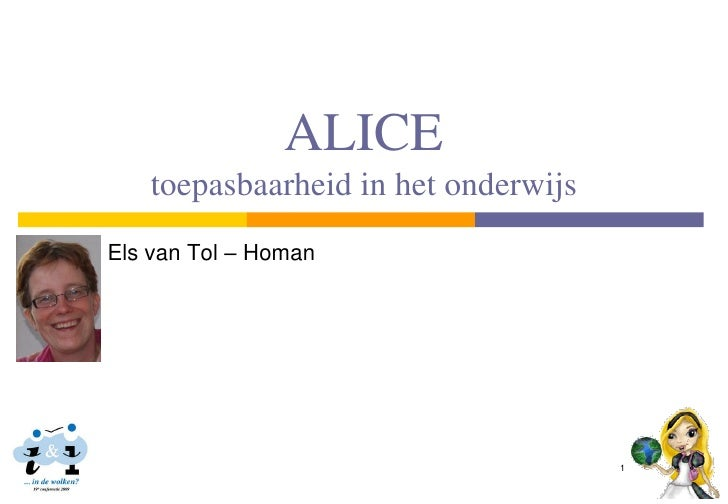 ALICE    toepasbaarheid in het onderwijs Els van Tol – Homan                                          1
