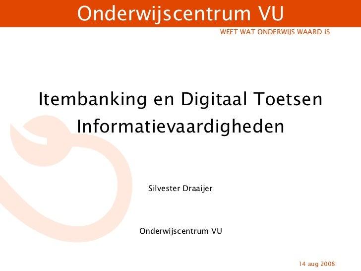 Itembanking en Digitaal Toetsen Informatievaardigheden Silvester Draaijer Onderwijscentrum VU