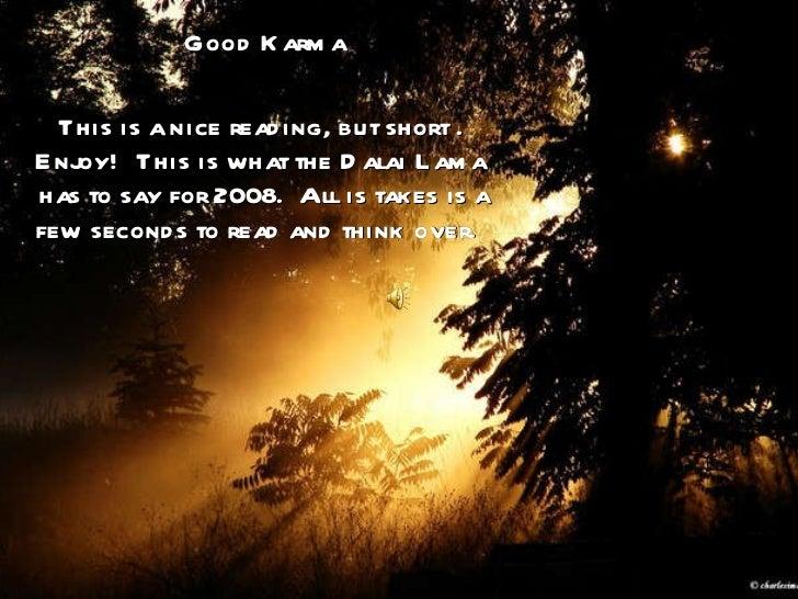 <ul><li>Good Karma </li></ul><ul><li>This is a nice reading, but short .  Enjoy!  This is what the Dalai Lama  has to say ...