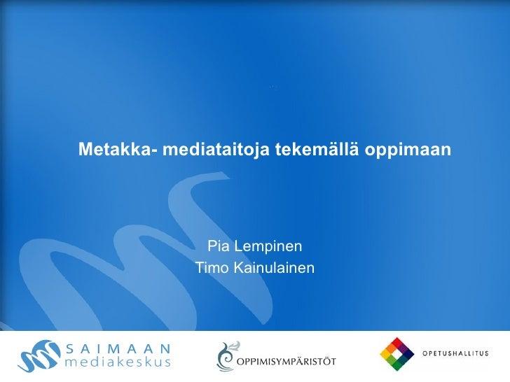 Metakka- mediataitoja tekemällä oppimaan Pia Lempinen Timo Kainulainen