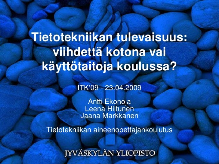 Tietotekniikan tulevaisuus: viihdettä kotona vai käyttötaitoja koulussa? ITK'09 - 23.04.2009 Antti Ekonoja Leena Hiltunen ...