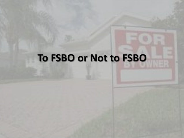 To fsbo or not to fsbo