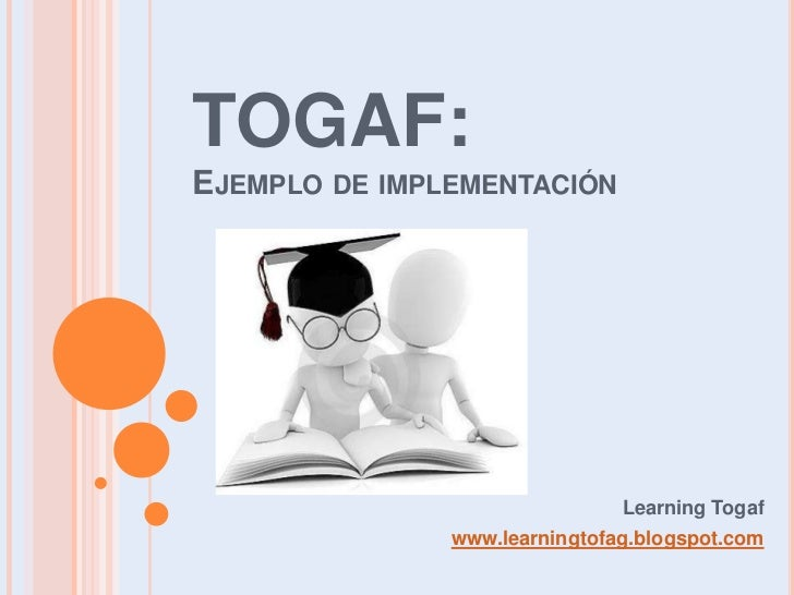 TOGAF:Ejemplo de implementación<br />LearningTogaf<br />www.learningtofag.blogspot.com<br />