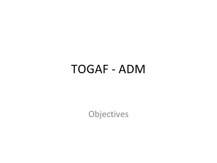 TOGAF - ADM Objectives