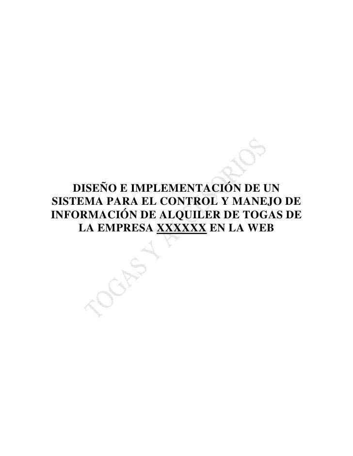 DISEÑO E IMPLEMENTACIÓN DE UN SISTEMA PARA EL CONTROL Y MANEJO DE INFORMACIÓN DE ALQUILER DE TOGAS DE     LA EMPRESA XXXXX...