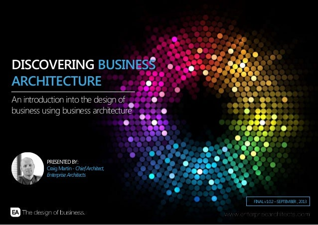 | AN INTRODUCTION INTO THE DESIGN OF BUSINESS USING BUSINESS AR CHITECTURE | ENTERPRISE ARCHITECTS © 201 31 FINALv1.0.2–SE...