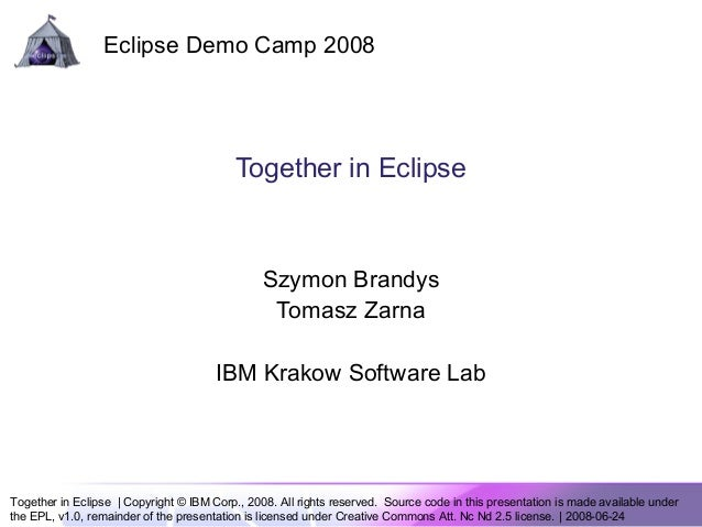 Together in Eclipse   Copyright © IBM Corp., 2008. All rights reserved. Source code in this presentation is made available...