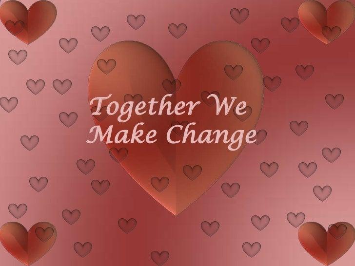 Together We Make Change