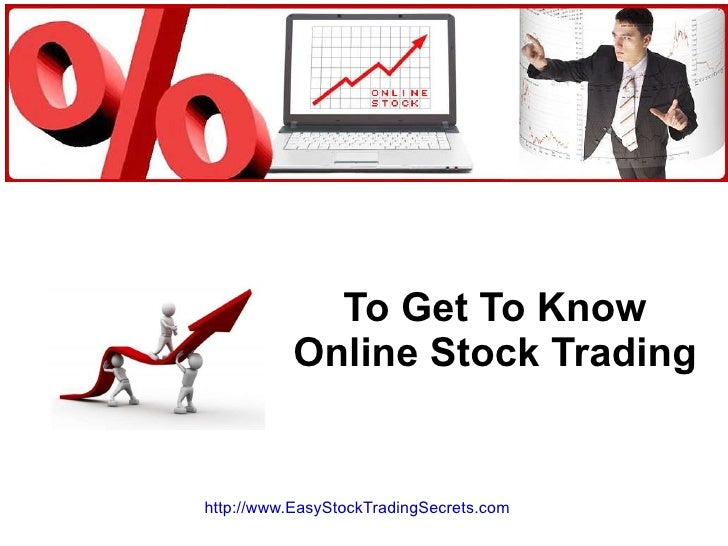 To Get To Know Online Stock Trading http://www.EasyStockTradingSecrets.com
