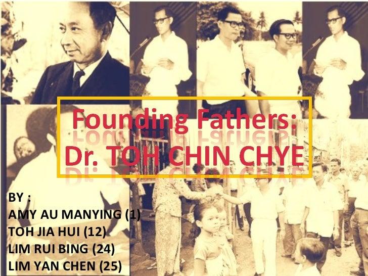 Founding Father: TOH CHIN CHYE,  杜进才 BY :  AMY AU MANYING (1) TOH JIA HUI (12) LIM RUI BING (24) LIM YAN CHEN (25)