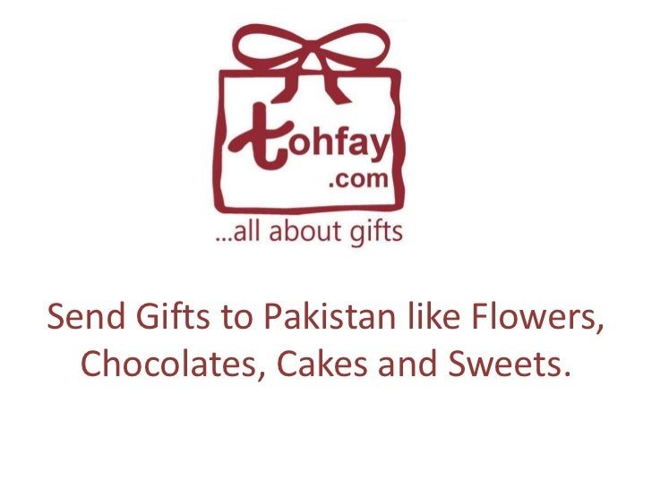 Send Gifts to Pakistan like Flowers,  Chocolates, Cakes and Sweets.