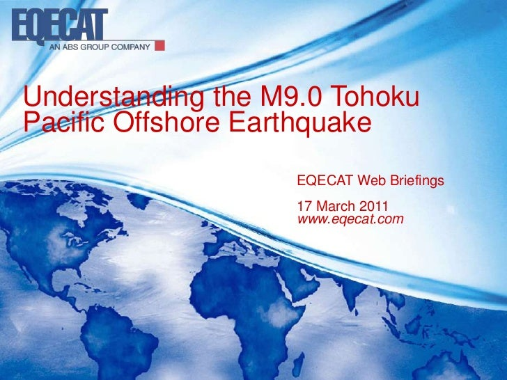 EQECAT Briefing: Understanding the M9 Tohoku Pacific Offshore Earthquake