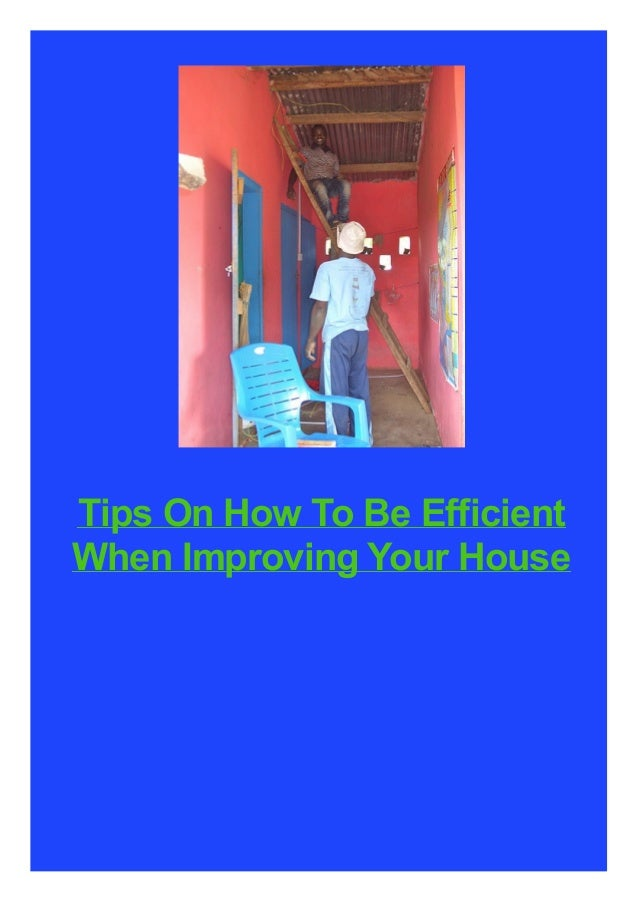 Tips On How To Be Efficient When Improving Your House