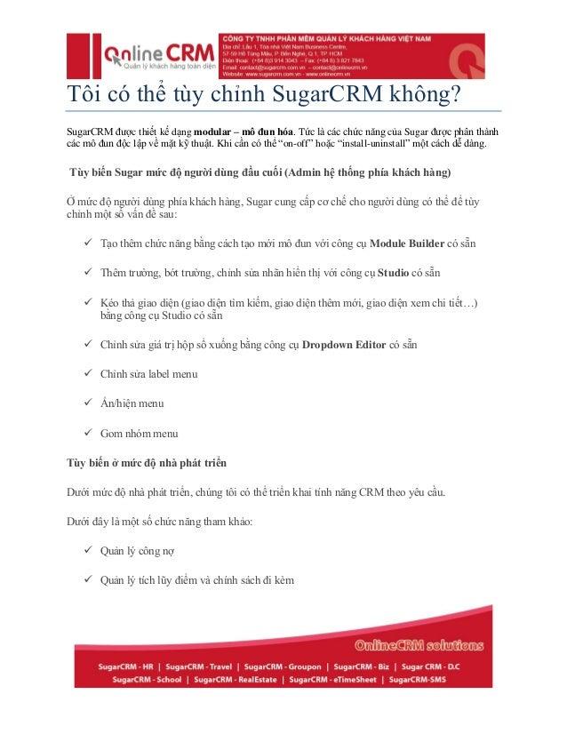 Tôi có thể tùy chỉnh SugarCRM không? SugarCRM được thiết kế dạng modular – mô đun hóa. Tức là các chức năng của Sugar được...
