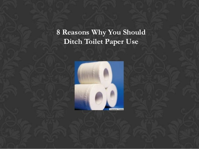 8 Reasons Why You Should Ditch Toilet Paper Use