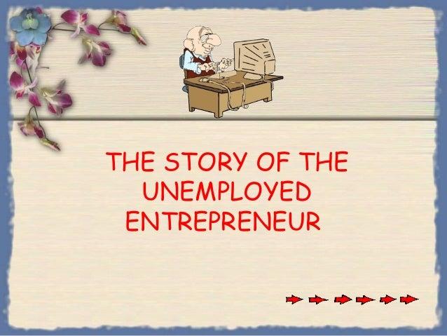 THE STORY OF THEUNEMPLOYEDENTREPRENEUR