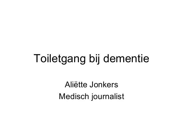Toiletgang bij dementie Aliëtte Jonkers Medisch journalist
