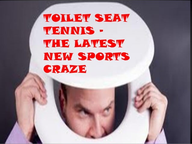 TOILET SEATTENNIS –THE LATESTNEW SPORTSCRAZE