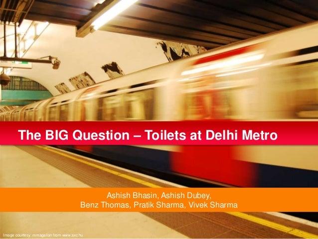 The BIG Question – Toilets at Delhi Metro                                             Ashish Bhasin, Ashish Dubey,        ...